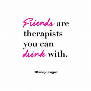 Best 25+ Famous... Friendship Drunk Quotes