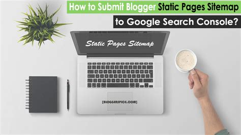 How Submit Blogger Static Pages Sitemap Google