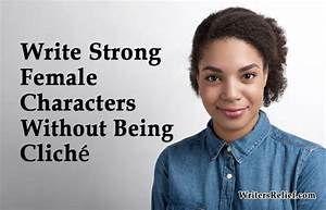 Write Strong Female Characters Without Being Cliché ...