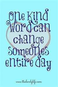 One Kind Word Can Change Someones Entire Day ...