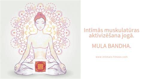 Intīmās muskulatūras aktivizācija jogā. MULA BANDHA.