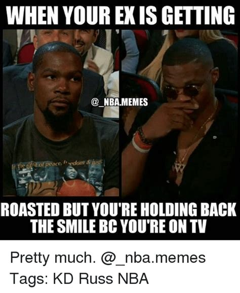 Ex Memes - when your ex is getting nbamemes he suit of peace edom ius roasted but you re holding back the