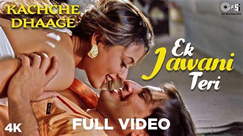 Ek Jawani Teri Full Video- Kachche Dhaage