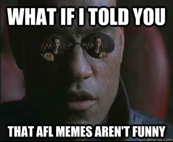 Morpheus Cat Meme - what if i told you that afl memes aren t funny morpheus sc quickmeme