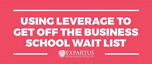 Using leverage to get off the business school wait list ...