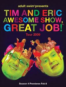 Tim & Eric's Awesome Show! Great Job! Tour 2009 - dates