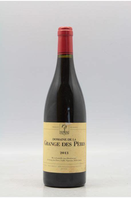 domaine grange des peres grange des p 232 res 2013 vins millesimes