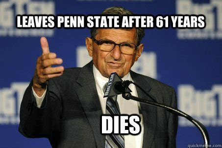 Penn State Memes - leaves penn state after 61 years dies douchebag paterno quickmeme
