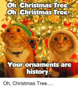oh christmas tree oh christmas tree your ornaments are history oh christmas tree meme on sizzle
