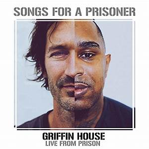 Songs for a Prisoner (Griffin House Live from Prison) by ...
