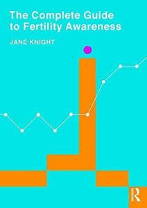 The Complete Guide To Fertility Awareness By Jane Knight