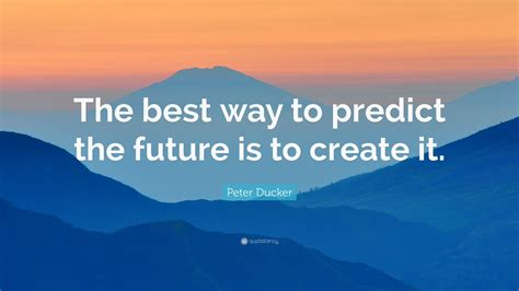 "Peter Ducker Quote ""the Best Way To Predict The Future Is"