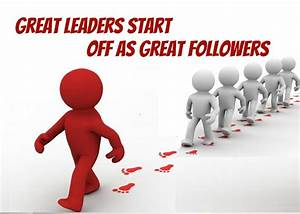 Great Leaders Start Off As Great Followers ...