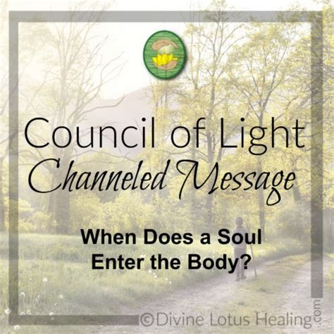 Council Of Light by Council Of Light Channeled Message When Does A Soul Enter