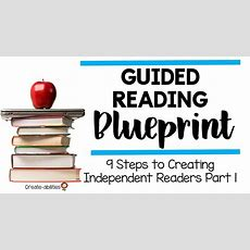 Guided Reading Blueprint 9 Steps To Creating Independent Readers Part Createabilities