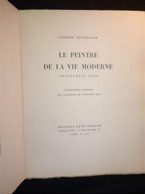 peintre de la vie moderne baudelaire baudelaire le peintre de la vie moderne constantin guys edition originale edition