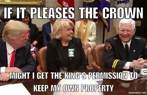 Crown Meme - might i get the king s permission to keep my own property if it pleases the crown know your meme