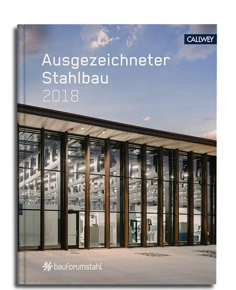 Ausgezeichneter Stahlbau 2018 ausgezeichneter stahlbau 2018 callwey