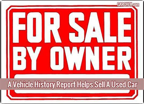 How To Sell A Used Vehicle by A Vehicle History Report Helps Sell A Used Car