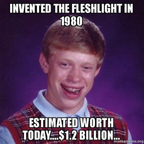Fleshlight Meme - invented the fleshlight in 1980 estimated worth today 1 2 billion bad luck brian make