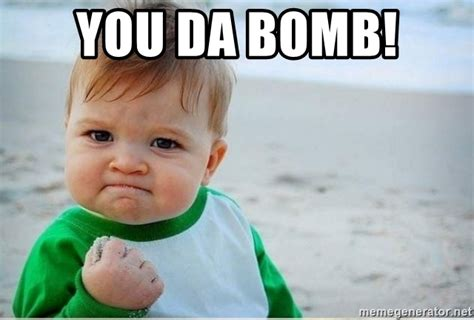 Bomb Meme - you da bomb success kiddd meme generator