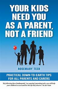 Your Kids Need You As A Parent, Not A Friend