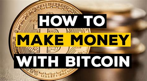 make money mining bitcoin how to make money with bitcoin top 10 ways to earn