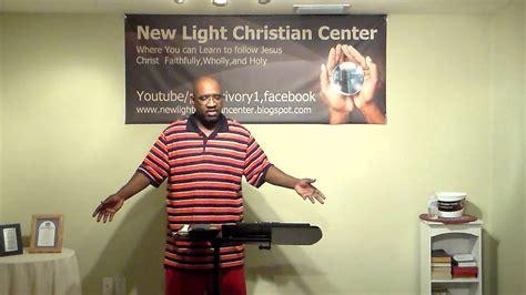 new light christian center new light christian center start being taught by god