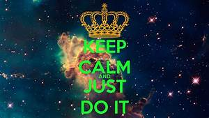 KEEP CALM AND JUST DO IT Poster | jipe2020 | Keep Calm-o-Matic