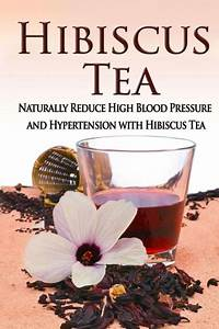 Hibiscus Tea  Naturally Reduce High Blood Pressure And Hypertension With Hibiscus Tea By Kara