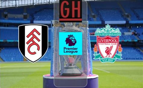 The stream will be online 15 minutes before the start of the transmission. Fulham Vs Liverpool / 3bucd10mb4qb5m / 4:30pm, sunday 13th ...