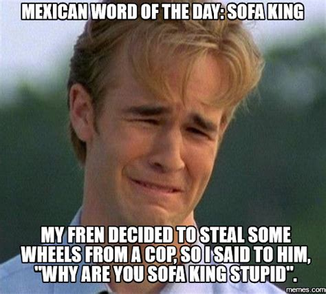Sofa King Meme Mexican Word Of The Day