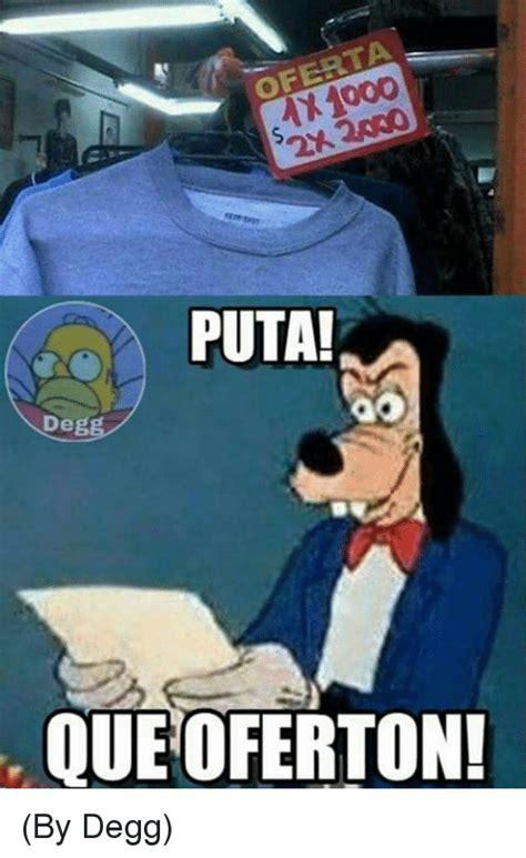 Puta Memes - 1000 puta de que oferton by degg meme on sizzle
