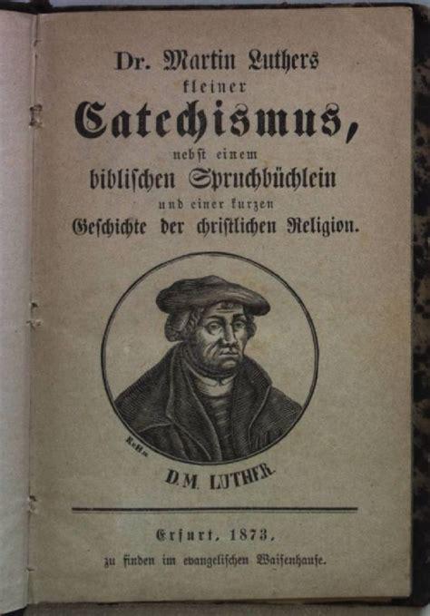dr martin luthers kleiner katechismus nebst einem