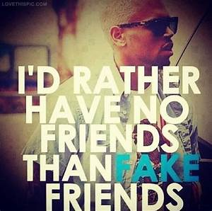 I'd Rather Have No Friends Than Fake Friends Pictures ...
