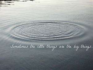 Today  Sometimes The Little Things Are The Big Things