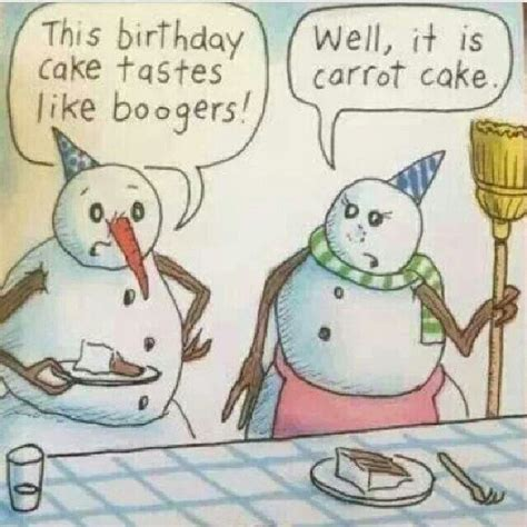 Frosty The Snowman Happy Birthday Meme - boogers funny things pinterest funny carrot cakes and birthdays