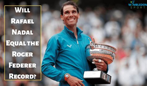 Will Rafael Nadal Equal the Roger Federer Record - French ...