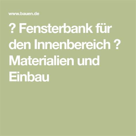 Fensterbank Fuer Den Innenbereich Materialien Und Einbau by Die Besten 25 Fensterbank Innen Ideen Auf