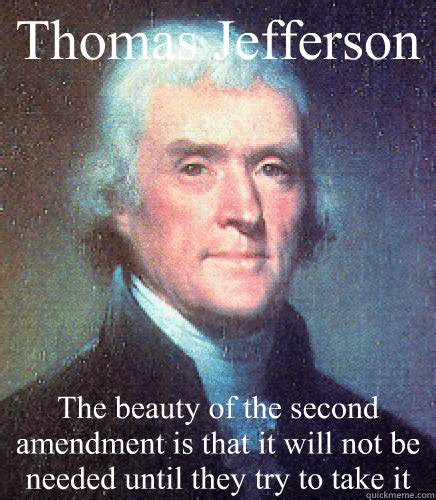 Explore 130 second amendment quotes by authors including rush limbaugh, antonin scalia, and john kennedy at brainyquote. 2nd Amendment Quotes Thomas Jefferson. QuotesGram