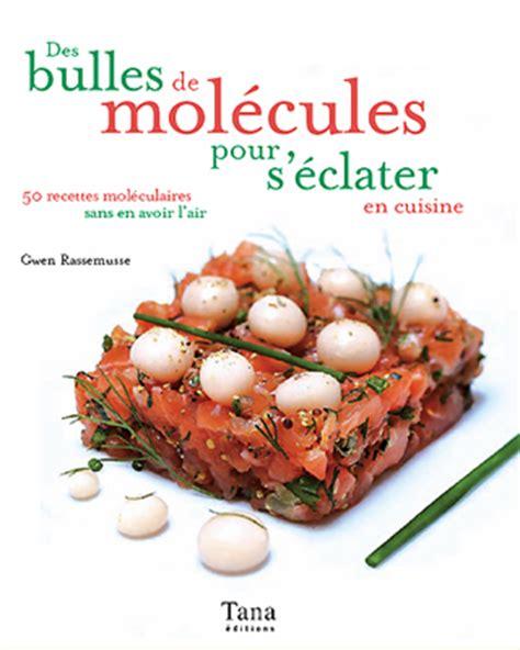 recette cuisine moleculaire recettes de cuisine moléculaire gwen rassemusse tana s