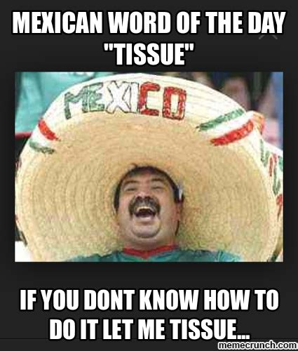 Funny Memes Mexican - mexican word of the day quot tissue quot