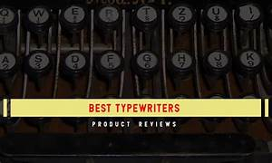 Reviews Of 8 Best Typewriters In 2019 With Buying Guides