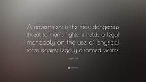 "Ayn Rand Quote: ""A government is the most dangerous threat ..."
