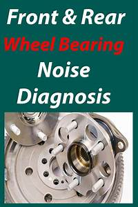 Wheel Bearing Noise Diagnosis  Rear  U0026 Front Wheel Bearing