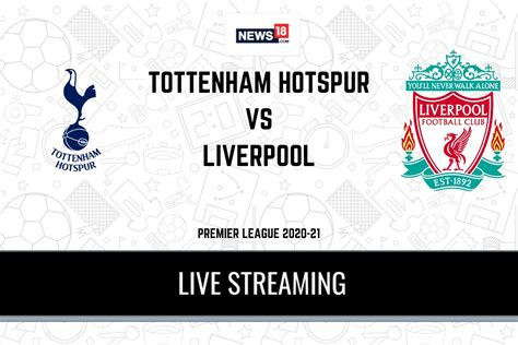 Premier League 2020-21 Tottenham Hotspur vs Liverpool LIVE ...