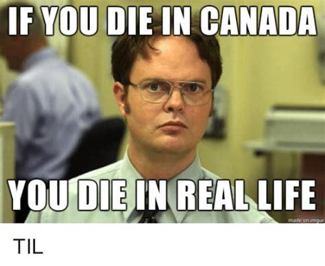 Real Life Meme - 25 best memes about if you die in canada you die in real life if you die in canada you die in