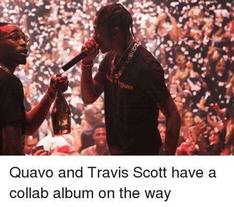 Travis Scott Memes - ahh quavo and travis scott have a collab album on the way meme on sizzle