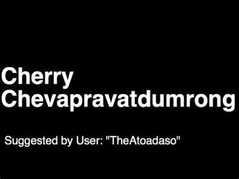 How To Pronounce Cherry Chevapravatdumrong Cheva Family