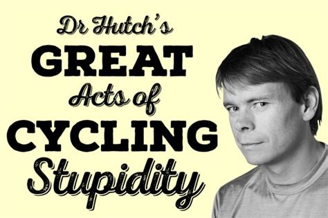 dr hutch dr hutch seven great acts of cycling stupidity cycling